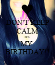 DON'T KEEP CALM ITS  MY  BIRTHDAY!! - Personalised Poster large
