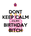DONT KEEP CALM ITS MY BIRTHDAY BITCH - Personalised Poster large