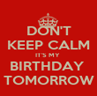 DON'T KEEP CALM IT'S MY  BIRTHDAY  TOMORROW - Personalised Poster large