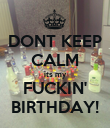 DONT KEEP CALM its my FUCKIN' BIRTHDAY! - Personalised Poster large