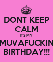 DONT KEEP CALM ITS MY  MUVAFUCKIN BIRTHDAY!!! - Personalised Poster large