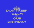 DON'T KEEP  CALM IT'S OUR BIRTHDAY - Personalised Poster large