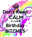 Don't Keep  CALM It's SHERI  Birthday  BITCHES  - Personalised Poster large