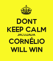 DONT KEEP CALM JACUZADA CORNÉLIO WILL WIN - Personalised Poster large