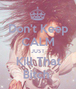 Don't Keep CALM JUST Kill That Bitch  - Personalised Poster large