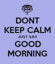 DONT KEEP CALM JUST SAY GOOD MORNING - Personalised Poster large