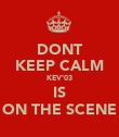 DONT KEEP CALM KEV'03 IS ON THE SCENE - Personalised Poster large