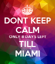 DONT KEEP CALM ONLY 8 DAYS LEFT TILL MIAMI - Personalised Poster large