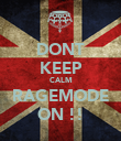 DONT KEEP CALM RAGEMODE ON !! - Personalised Poster large