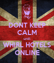 DONT KEEP CALM until WHIRL HOTELS ONLINE - Personalised Poster large