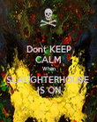 Dont KEEP CALM When SLAUGHTERHOUSE  IS ON - Personalised Poster large