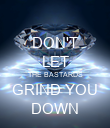 DON'T LET THE BASTARDS GRIND YOU DOWN - Personalised Poster large