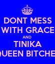 DONT MESS WITH GRACE AND  TINIKA QUEEN BITCHES - Personalised Poster large