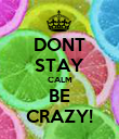 DONT STAY CALM BE CRAZY! - Personalised Poster large
