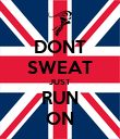 DONT SWEAT JUST RUN ON - Personalised Poster large