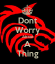 Dont Worry About A Thing - Personalised Poster large