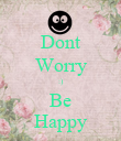 Dont Worry :) Be Happy - Personalised Poster large