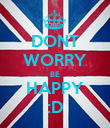 DONT WORRY BE HAPPY :D - Personalised Poster large