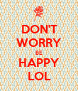 DON'T WORRY BE HAPPY LOL - Personalised Poster large