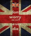dont worry coz we'll never die - Personalised Poster small