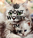 DONT WORRY CUZ IM HERE - Personalised Poster large