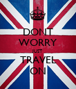 DONT WORRY JUST TRAVEL ON - Personalised Poster large