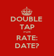 DOUBLE  TAP FOR RATE: DATE? - Personalised Poster large