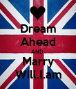 Dream Ahead AND  Marry Will.I.am - Personalised Poster large