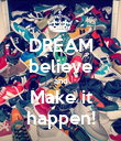 DREAM believe and Make it happen! - Personalised Poster large