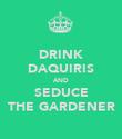 DRINK DAQUIRIS AND SEDUCE THE GARDENER - Personalised Poster large