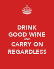 DRINK GOOD WINE AND CARRY ON REGARDLESS - Personalised Poster large