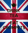DRINK  TEA AND EAT CRUMPETS - Personalised Poster large