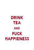 DRINK TEA AND FUCK HAPPIENESS - Personalised Poster large
