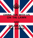 DRINK TEA WITH US ON THE LAWN AND CELEBRATE  THE JUBILEE - Personalised Poster large