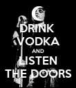DRINK  VODKA AND LISTEN THE DOORS - Personalised Poster large