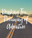 Drinking Tea... Dreaming of Adventure - Personalised Poster large