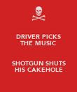 DRIVER PICKS THE MUSIC  SHOTGUN SHUTS HIS CAKEHOLE - Personalised Poster large