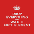 DROP EVERYTHING AND WATCH FIFTH ELEMENT - Personalised Poster large
