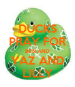 DUCKS PRAY FOR BEN AND YAZ AND LILLY - Personalised Poster large