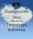 Duetqiu.com Situs Poker Online Terpercaya Indonesia - Personalised Poster large