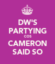 DW'S PARTYING COS CAMERON SAID SO - Personalised Poster large