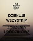 DZIEKUJE WSZYSTKIM ZA ZYCZENIA URODZINOWE - Personalised Poster large