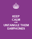 KEEP CALM AND UNTANGLE THEM EARPHONES - Personalised Poster large