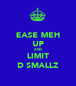 EASE MEH UP AND LIMIT D SMALLZ - Personalised Poster large
