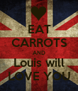 EAT CARROTS AND Louis will LOVE YOU - Personalised Poster large