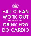 EAT CLEAN WORK OUT WORRY LESS DRINK H20 DO CARDIO - Personalised Poster large