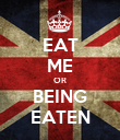 EAT ME OR BEING EATEN - Personalised Poster large