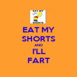 EAT MY SHORTS AND I'LL FART - Personalised Poster large