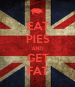 EAT PIES AND GET FAT - Personalised Poster large