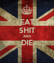EAT SHIT AND DIE  - Personalised Poster large